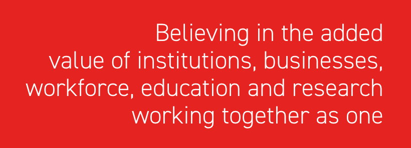 Believing in the added value of institutions, businesses, workforce, education and research working together as one