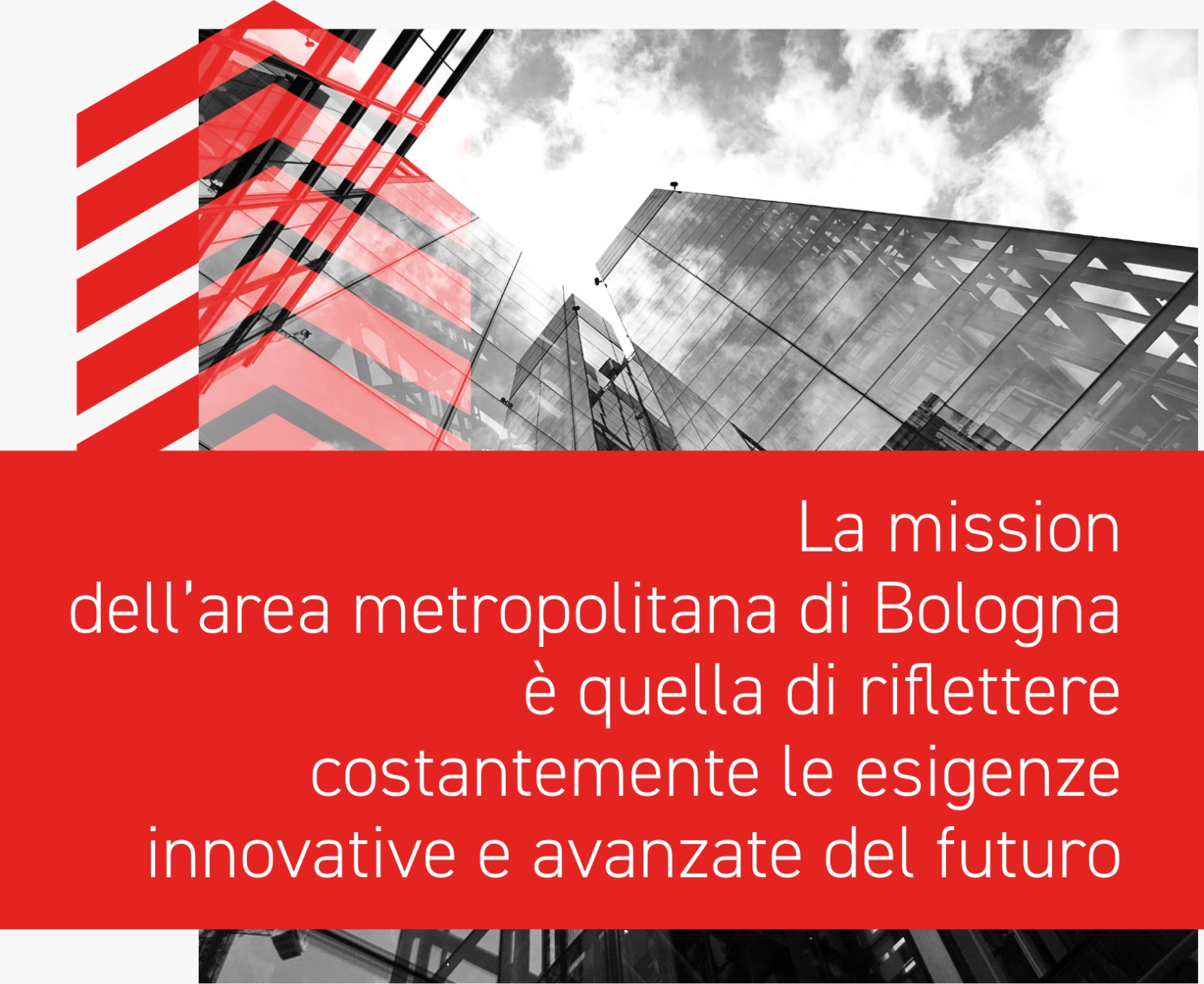 Bologna metropolitan area's mission is to be a constant reflection of the innovative and advanced needs of the future